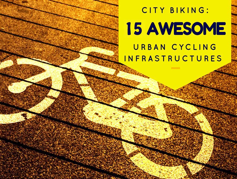City Biking: 15 Awesome Urban Cycling Infrastructures