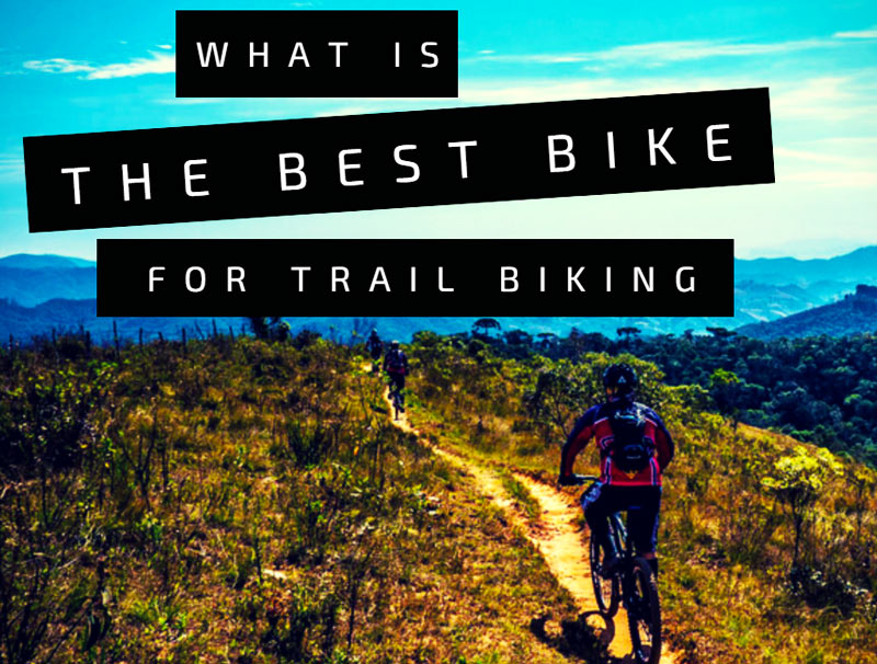 What Is The Best Bike For Trail Biking