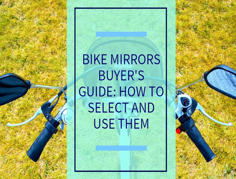 Bike Mirrors Buyer's Guide: How To Select And Use Them