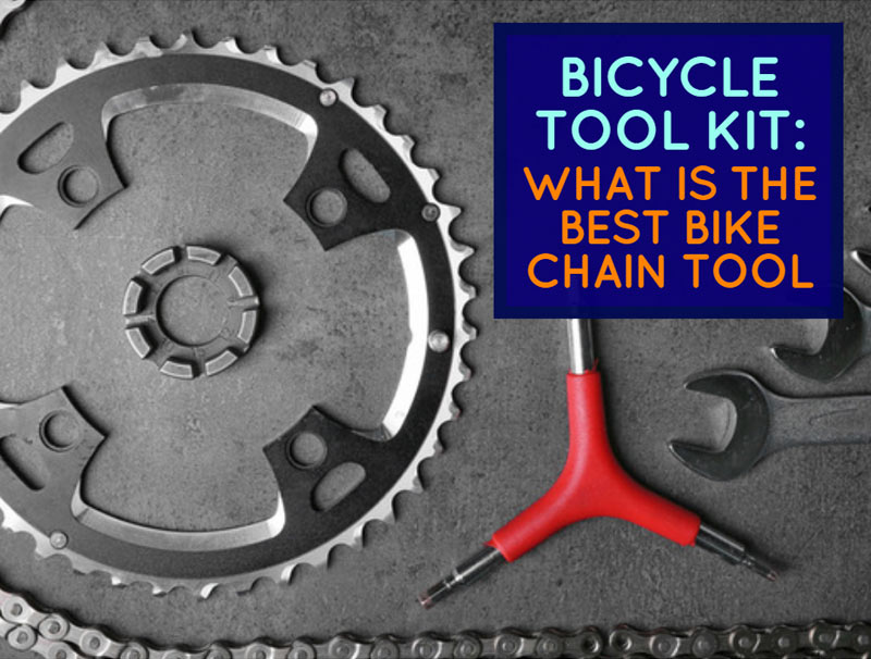 Bicycle Tool Kit: What Is The Best Bike Chain Tool