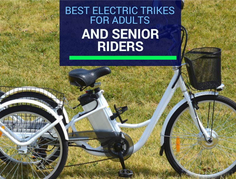 Best Electric Trikes For Adults And Senior Riders