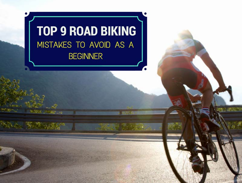 Top 9 Road Biking Mistakes To Avoid As A Beginner